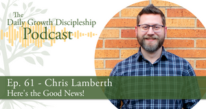 Here's the Good News! - Chris Lamberth - Episode 61