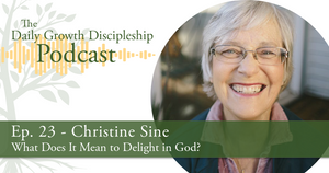 What Does It Mean to Delight in God? - Christine Sine - Episode 23