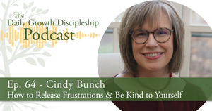 How to Release Frustrations & Be Kind to Yourself - Cindy Bunch - Episode 64