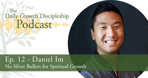 No Silver Bullets for Spiritual Growth - Daniel Im - Episode 12