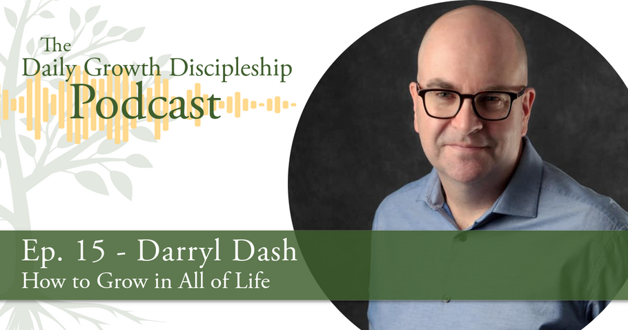 How to Grow in All of Life - Darryl Dash - Episode 15