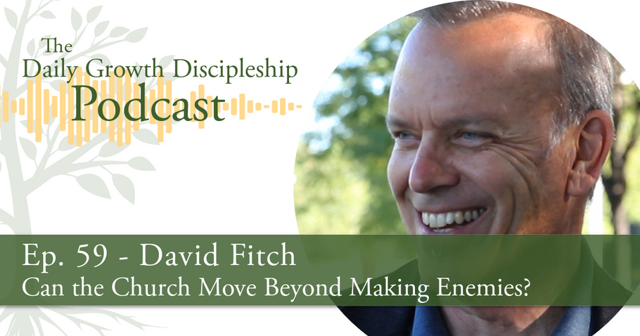 Can the Church Move Beyond Making Enemies? - David Fitch - Episode 59