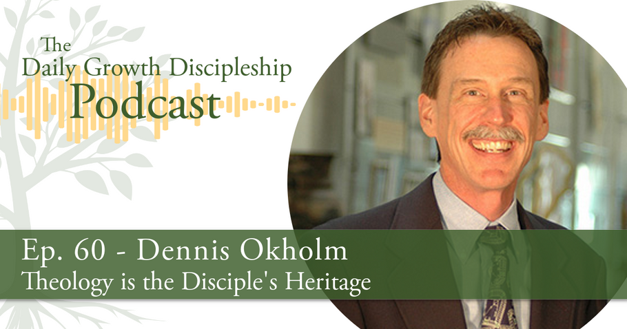 Theology is the Disciple's Heritage - Dennis Okholm - Episode 60