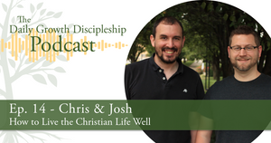 How to Live the Christian Life Well - Chris & Josh - Episode 14