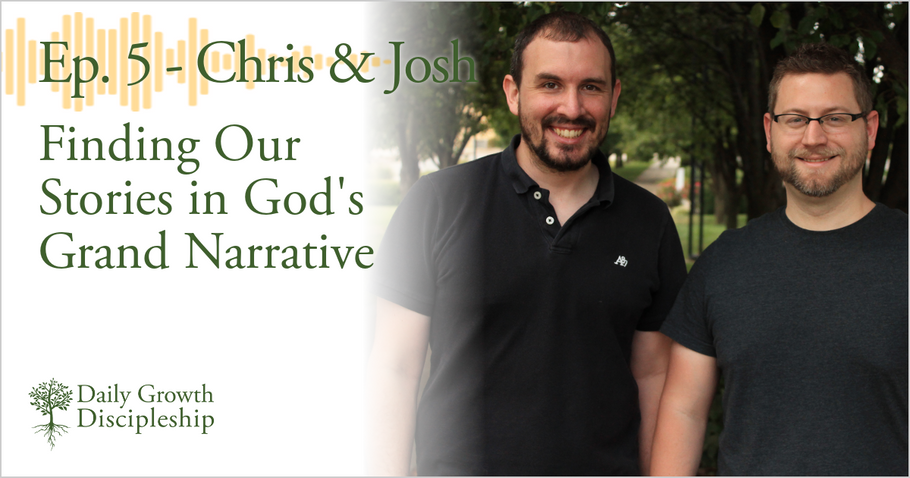 Finding Our Stories in God's Grand Narrative - Chris & Josh - Episode 5
