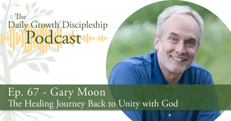 The Healing Journey Back to Unity with God - Gary Moon - Episode 67