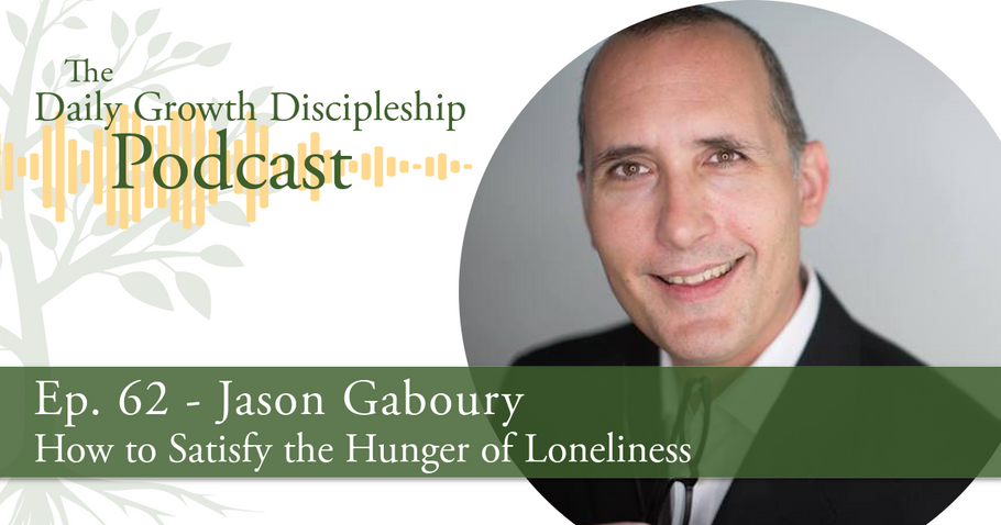 How to Satisfy the Hunger of Loneliness - Jason Gaboury - Episode 62