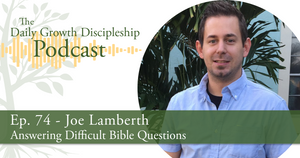Answering Difficult Bible Questions - Joe Lamberth - Episode 74