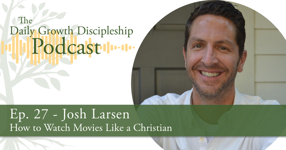 How to Watch Movies Like a Christian - Josh Larsen - Episode 27