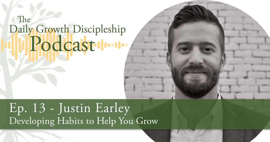 Developing Habits to Help You Grow - Justin Earley - Episode 13