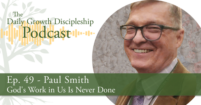 God's Work in Us Is Never Done - Paul Smith - Episode 49
