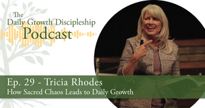 How Sacred Chaos Leads to Daily Growth - Tricia Rhodes - Episode 29