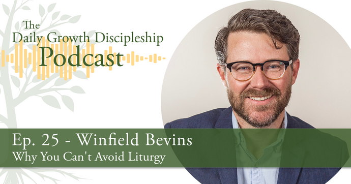 Why You Can't Avoid Liturgy - Winfield Bevins - Episode 25