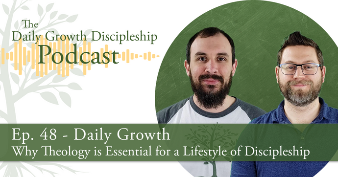 Why Theology is Essential for a Lifestyle of Discipleship - Episode 48