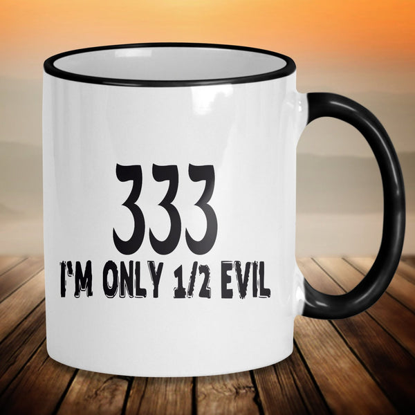 333 only half evil, funny coffee mug, 11oz ceramic with black accents