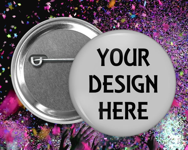 Your design here - we can create a custom pinback button for you - 1.5 inch, 2.25 inch and 3.5 inch sizes available
