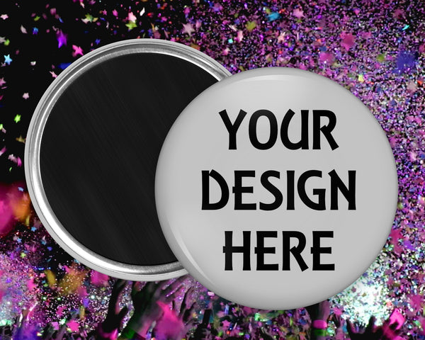 Your design here - we can create a custom button surface magnet for you - 1.0 inch,  1.5 inch, 2.25 inch and 3.5 inch sizes available