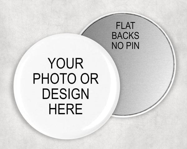 Your design here - we can create custom flatback buttons for you - 1 inch, 1.5 inch and 2.25 inch sizes available