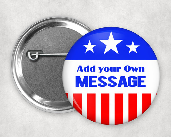 Create your own political or message button on this  2.25 inch or 3.5 inch pinback, stars and stripes design