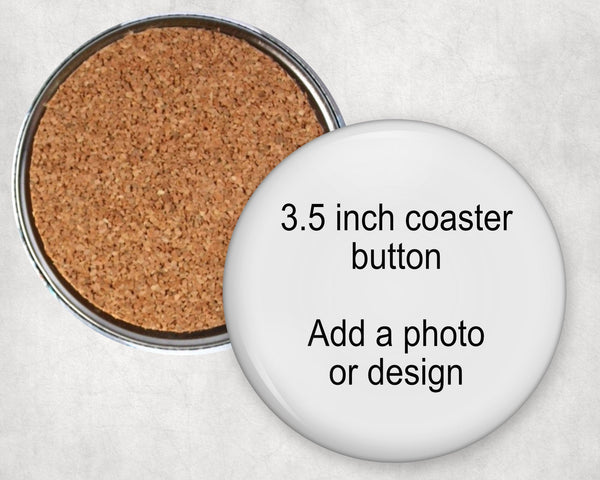 3.5 inch coaster buttons, your favorite design or photo on one side, cork on the other