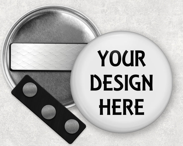 Your design here - we can create a custom button magnet - for clothing, wearable, no hole needed - 2.25 inch and 3.5 inch sizes available