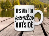 Funny, sarcastic coffee mug, 11 oz ceramic, It's way too peopley outside - hilarious gift for special someone