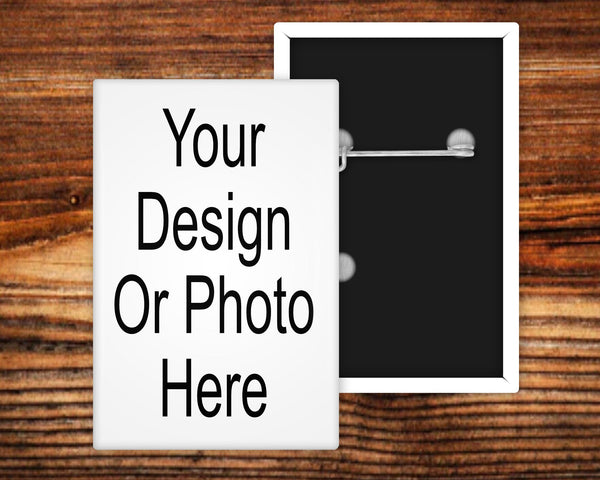 Your design here - we can create a custom button for you - 2 inch x 3 inch rectangle in horizontal or vertical- Great for photos