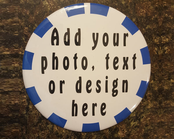 Your design here - create a big, 6 inch custom button with your best photo or funny text - use as pinback or with stand