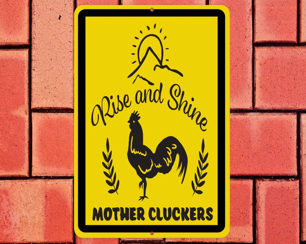Rise and shine mother cluckers, funny sign for yard, house, printed on 8x12 aluminum, outdoors, gift