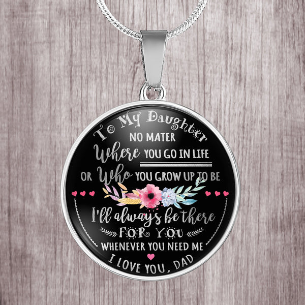 To my daughter I'll always be there for you - dad - dancing stainless steel round pendant necklace