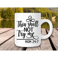 Funny mom coffee mug, Thou shalt not try me, mom 24/7