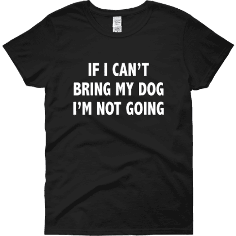 Can't Bring My Dog T-Shirt
