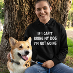 If I Can't Bring My Dog Hoodie