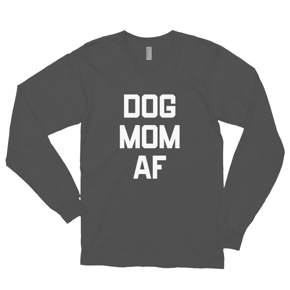 Dog Mom AF Long Sleeve Shirt