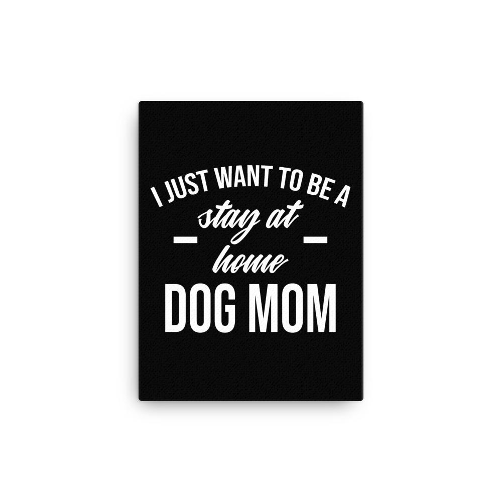 Stay At Home Dog Mom Canvas