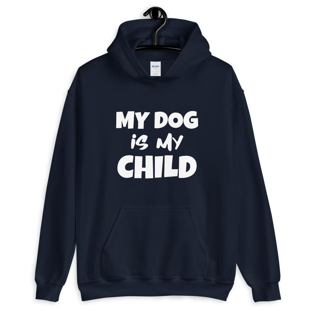 My Dog Is My Child Hoodie