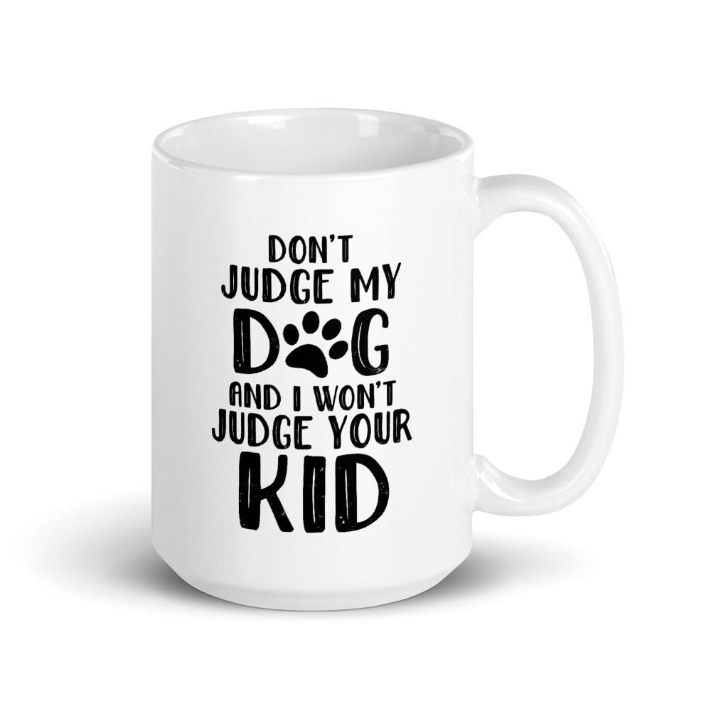 Don't Judge My Dog Coffee Mug (One Dog)