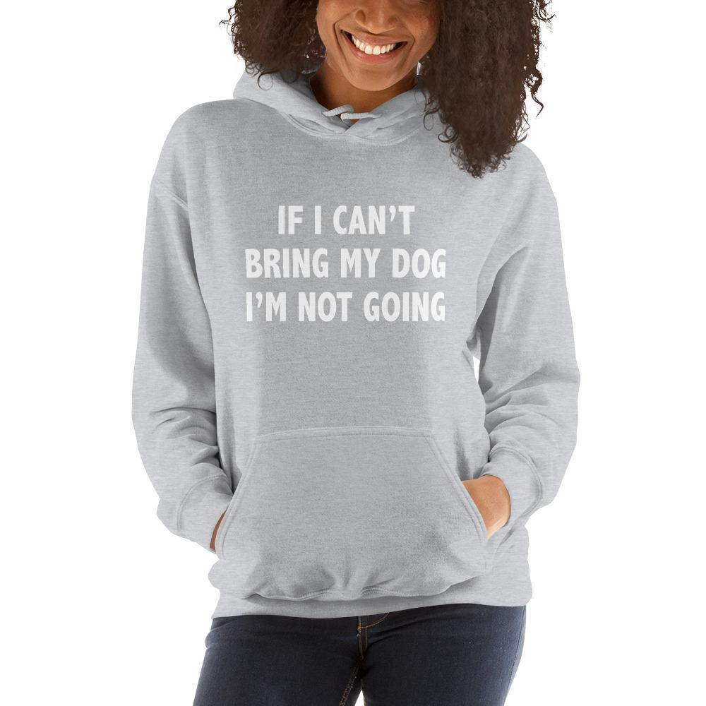 Can't Bring My Dog Hoodie