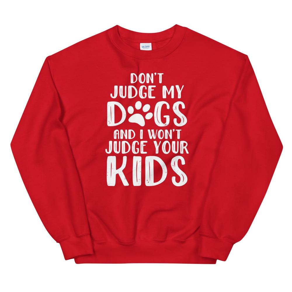 Don't Judge My Dogs Sweatshirt (Multiple Dogs)