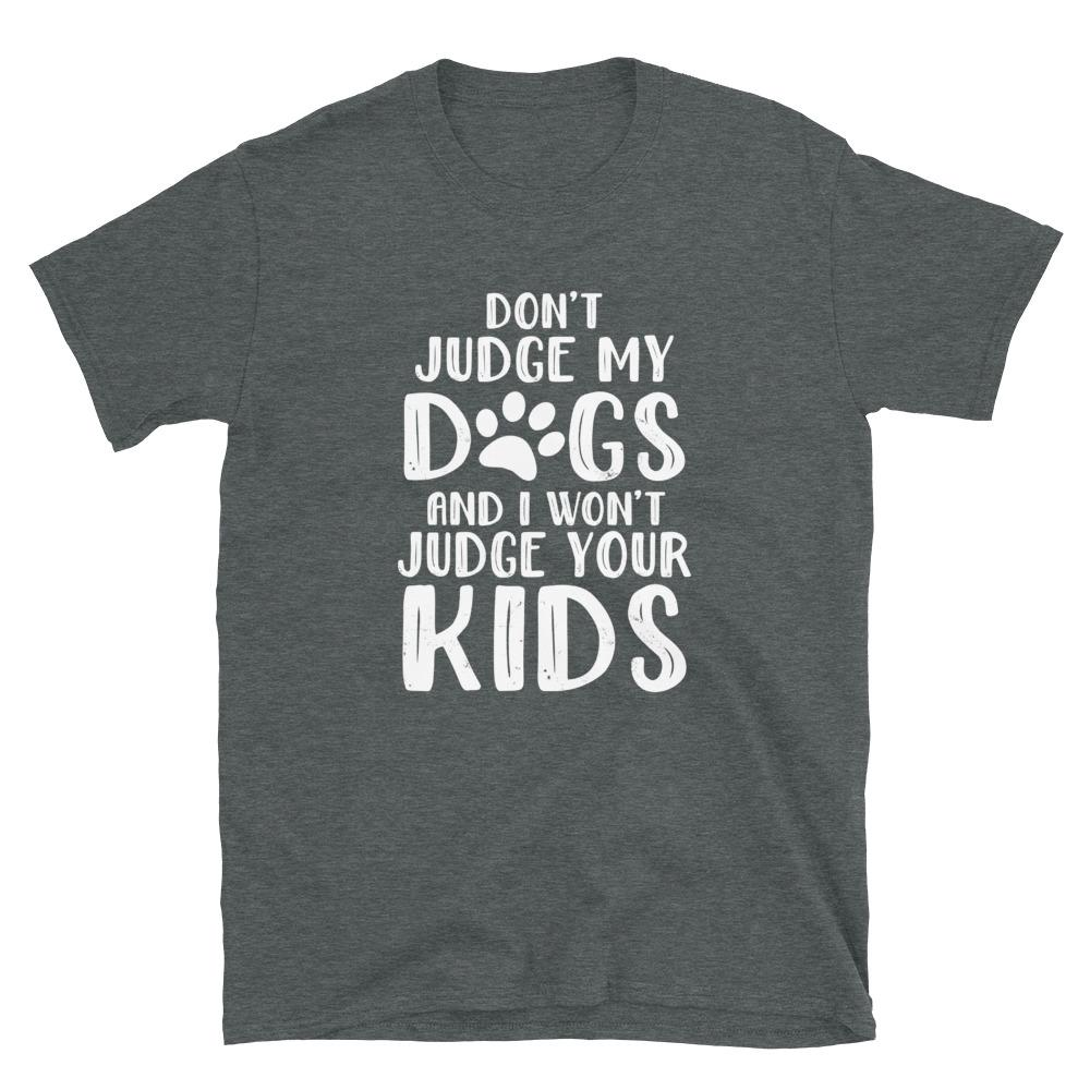 Don't Judge My Dogs T-Shirt (Multiple Dogs)