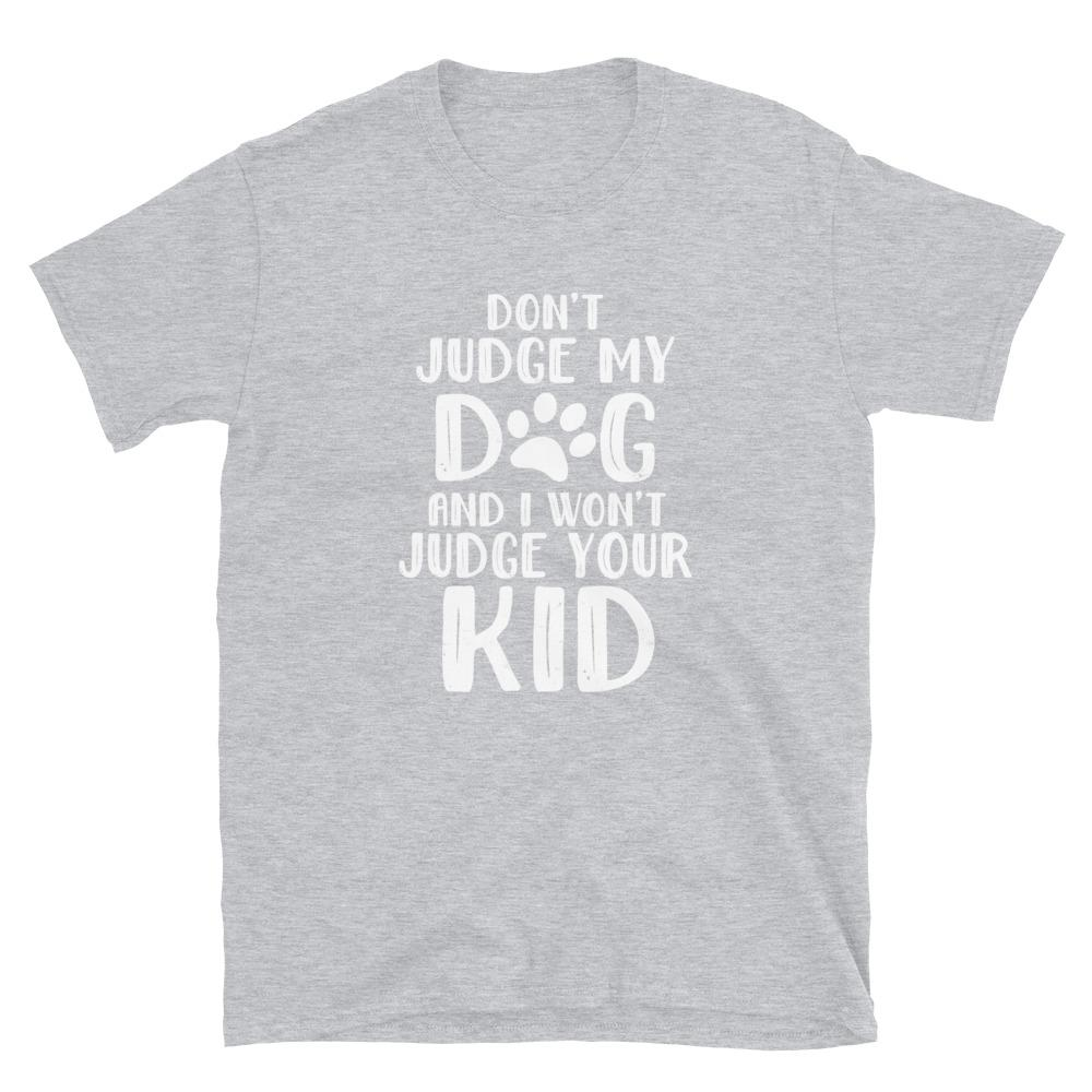 Don't Judge My Dog T-Shirt (One Dog)