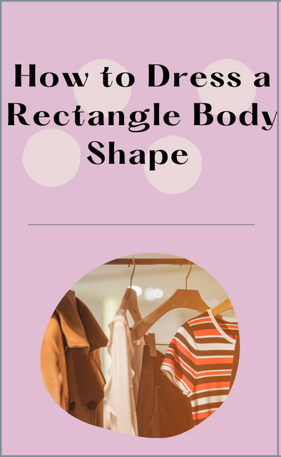 How to Dress a Rectangle Body Shape | Personal Blog | Addie's Boutique