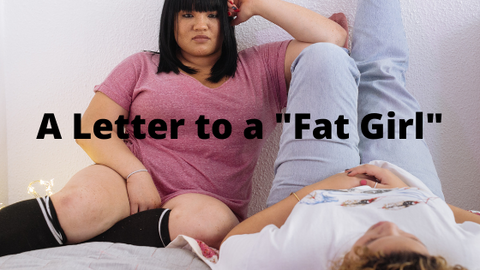 "A Letter to a ""Fat Girl"" 