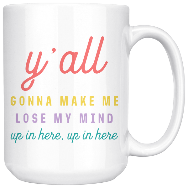 Y'all gonna make me lose my mind up in here, up in here mug, mom mug