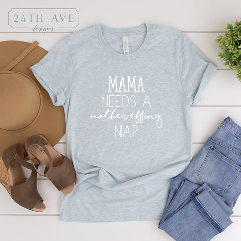 Mama needs a mother effing nap - 24th Ave Designs