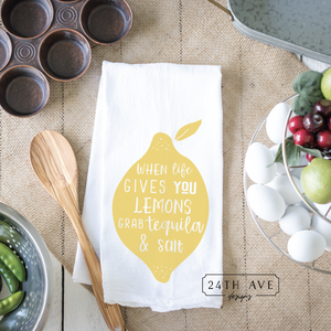 When life gives you lemons grab tequila & salt towel, tea towel