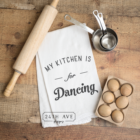 My Kitchen is for Dancing tea towel, tea towel. flour sack towel