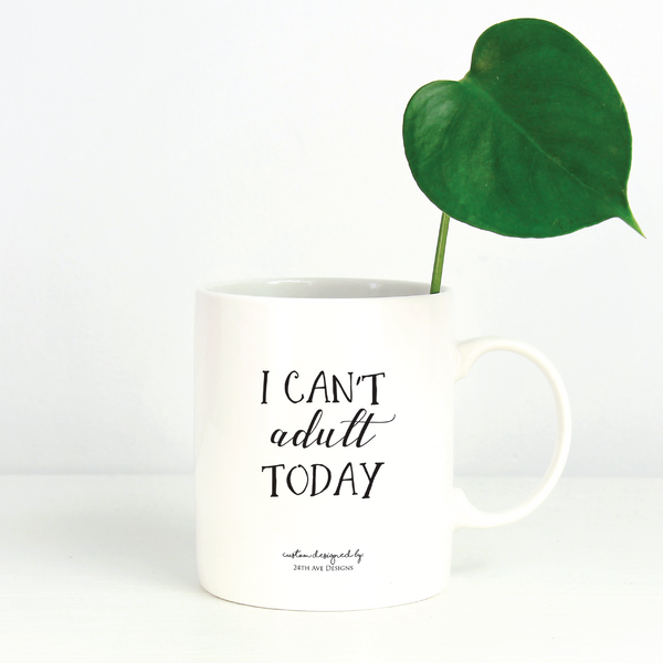 I Can't Adult Today - 24th Ave Designs