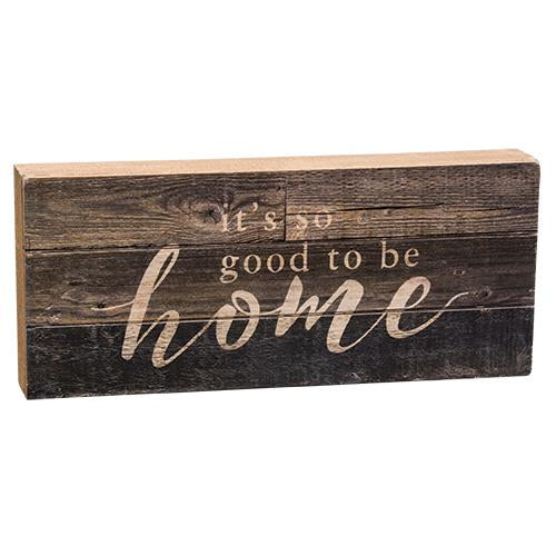 Its So Good To Be Home Wooden Sign