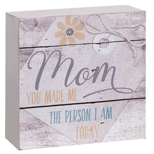 "Rustic Wood Box Sign ""Mom You Made Me The Person I am Today"""